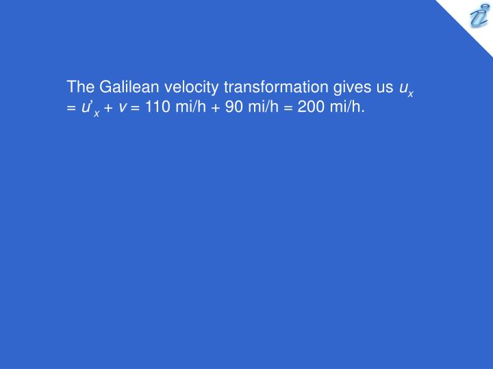 The Galilean velocity transformation gives us