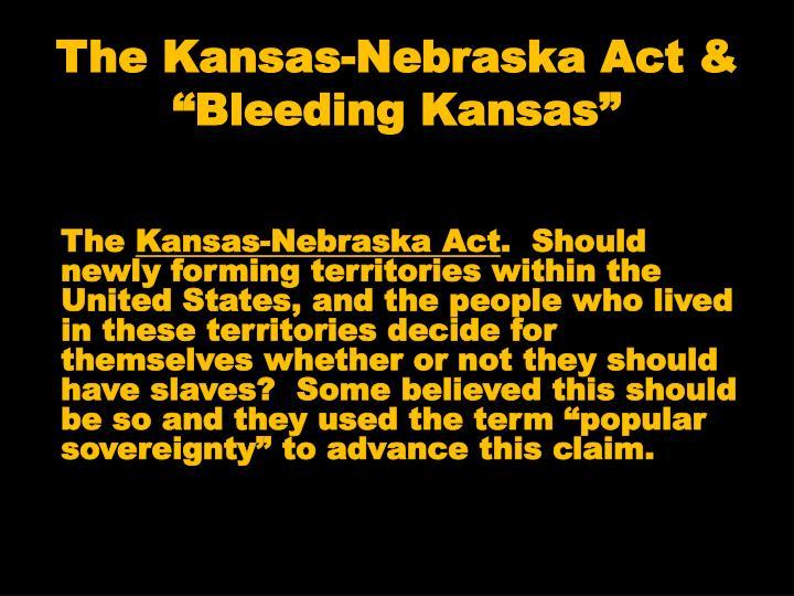"The Kansas-Nebraska Act & ""Bleeding Kansas"""