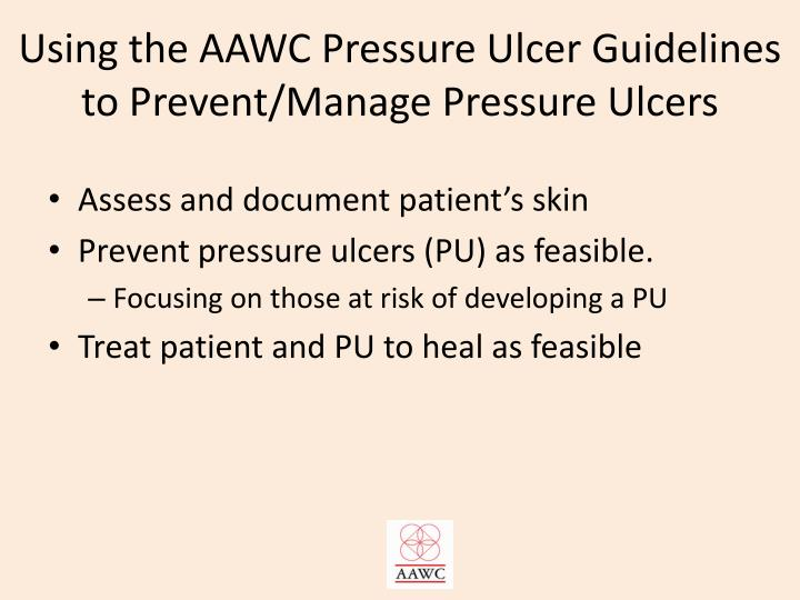 Using the AAWC Pressure Ulcer Guidelines to Prevent/Manage Pressure Ulcers