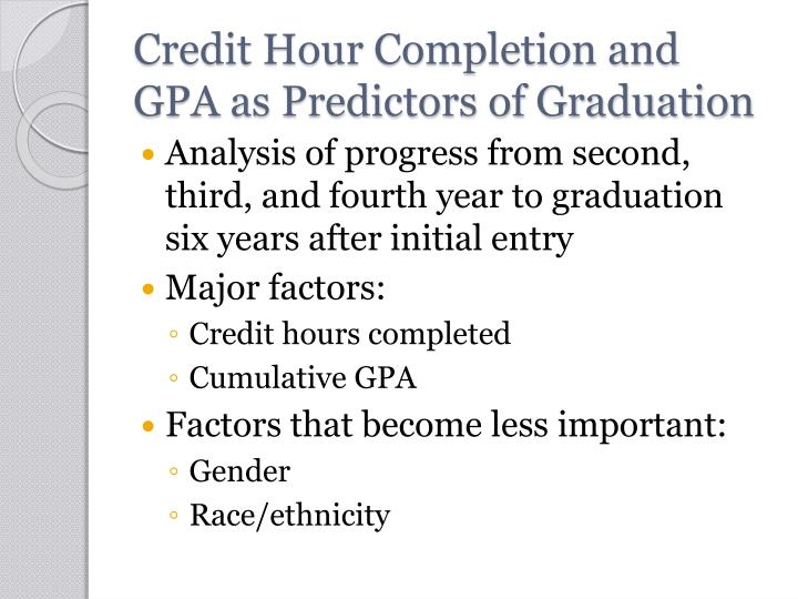 Credit Hour Completion and GPA as Predictors of Graduation