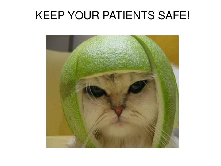 KEEP YOUR PATIENTS SAFE!