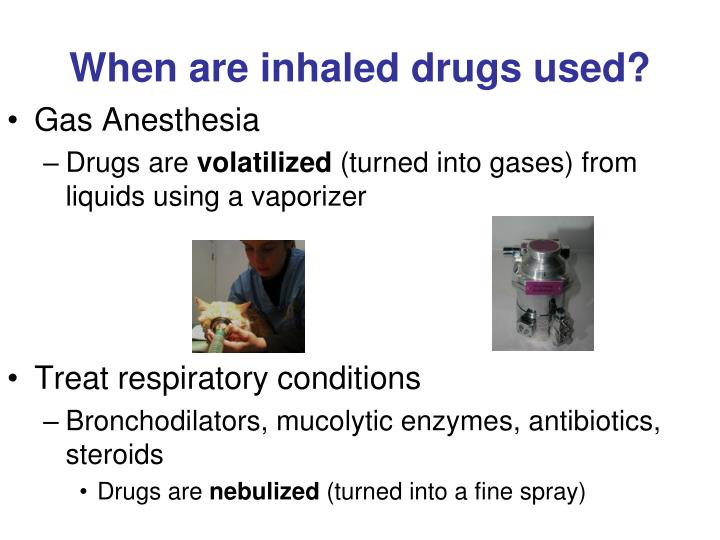 When are inhaled drugs used?