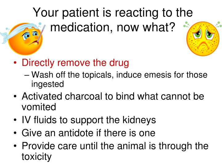 Your patient is reacting to the medication, now what?
