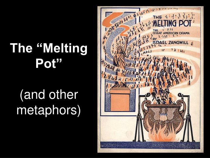 "The ""Melting Pot"""
