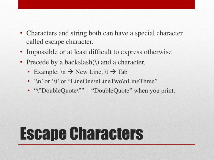 Characters and string both can have a special character called escape character.