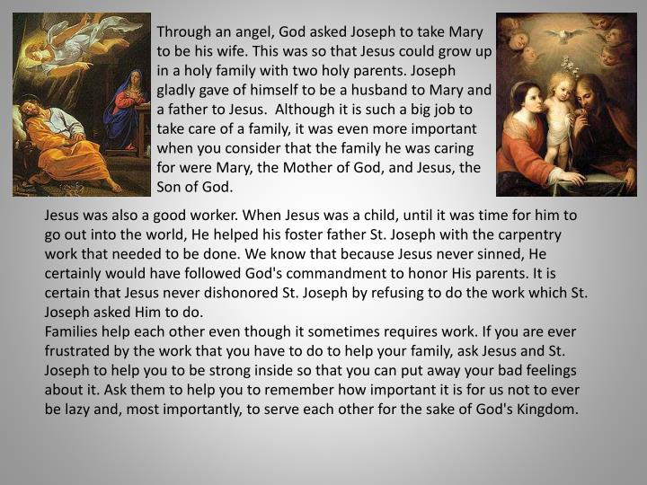 Through an angel, God asked Joseph to take Mary to be his wife. This was so that Jesus could grow up...