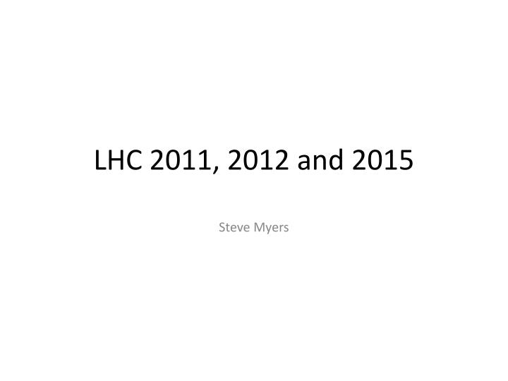 LHC 2011, 2012 and 2015