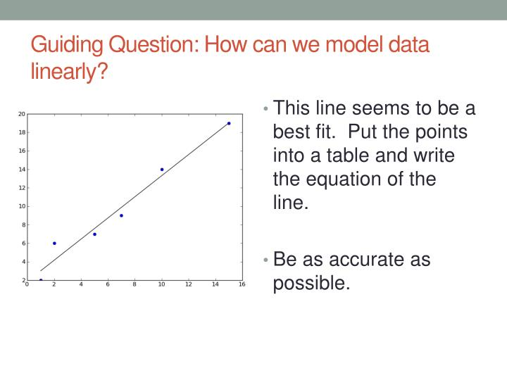 Guiding question how can we model data linearly1
