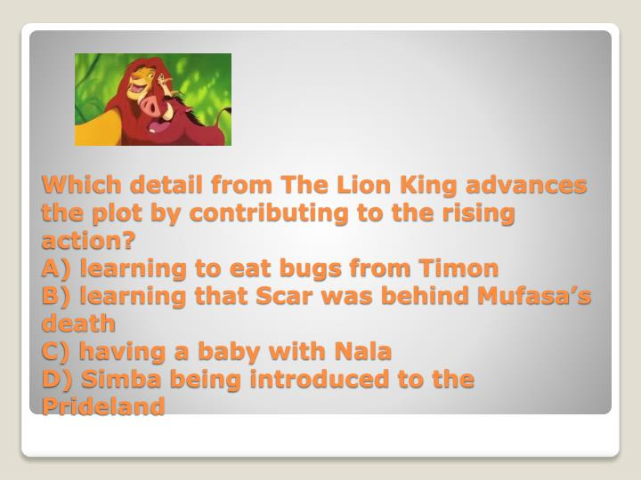 Which detail from The Lion King advances the plot by contributing to the rising action?