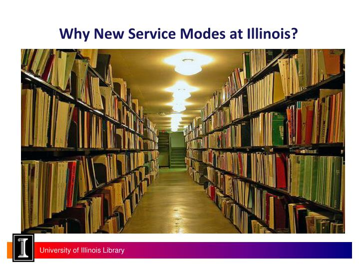Why New Service Modes at Illinois?