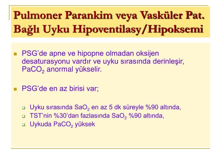 Pulmoner Parankim veya Vasküler Pat. Bağlı Uyku Hipoventilasy/Hipoksemi