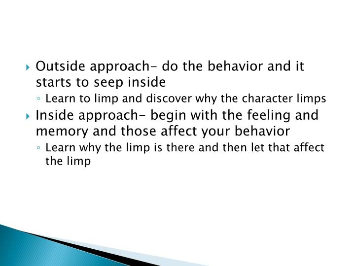 Outside approach- do the behavior and it starts to seep inside