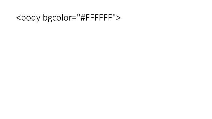"""<body bgcolor=""""#FFFFFF"""">"""