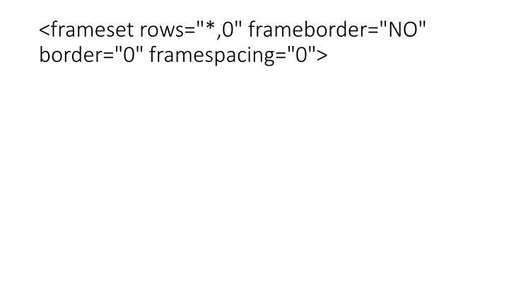 "<frameset rows=""*,0"" frameborder=""NO"" border=""0"" framespacing=""0"">"