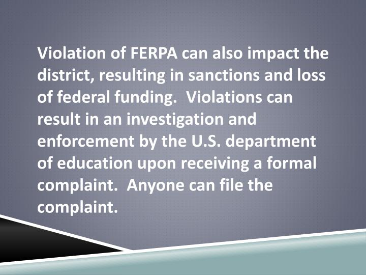 Violation of FERPA can also impact the district, resulting in sanctions and