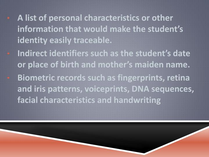 A list of personal characteristics or other information that would make the student's identity easily traceable.