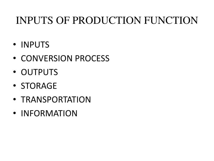 INPUTS OF PRODUCTION FUNCTION