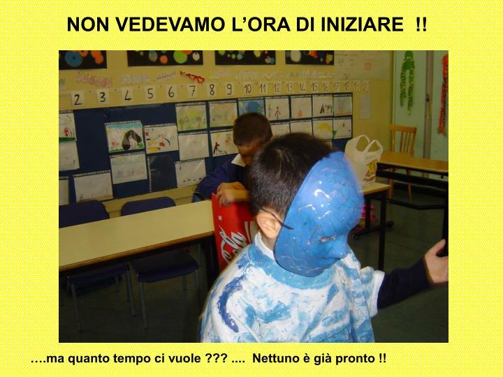 NON VEDEVAMO L'ORA DI INIZIARE  !!
