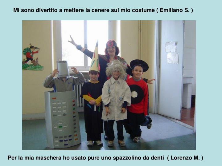 Mi sono divertito a mettere la cenere sul mio costume ( Emiliano S. )