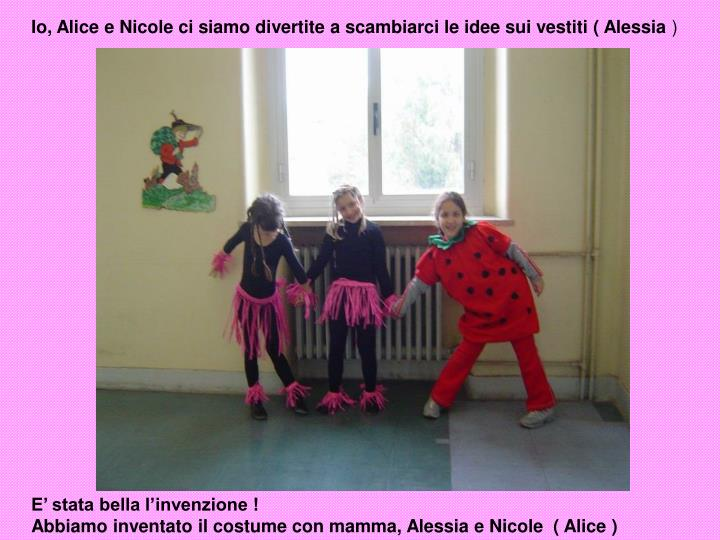 Io, Alice e Nicole ci siamo divertite a scambiarci le idee sui vestiti ( Alessia