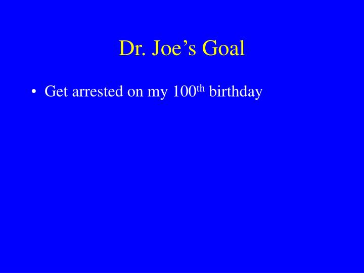 Dr. Joe's Goal