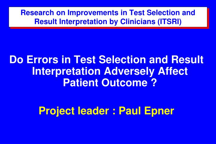 Research on Improvements in Test Selection and Result Interpretation by Clinicians (ITSRI)