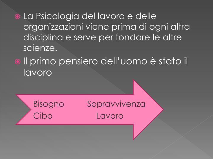 La Psicologia del lavoro e delle organizzazioni viene prima di ogni altra disciplina e serve per fondare le altre scienze.