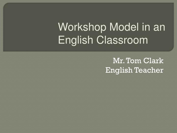 Workshop Model in an  English Classroom