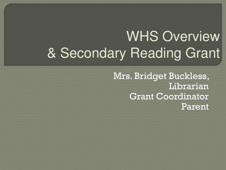 WHS Overview                            & Secondary Reading Grant
