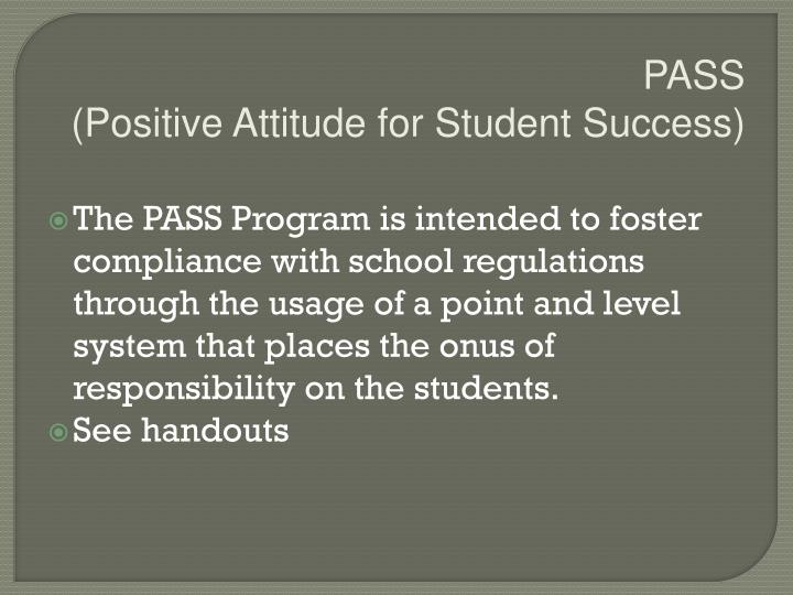 PASS                                       (Positive Attitude for Student Success)