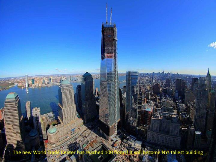 The new World Trade Center has reached 100 floors! It will become NYs tallest building