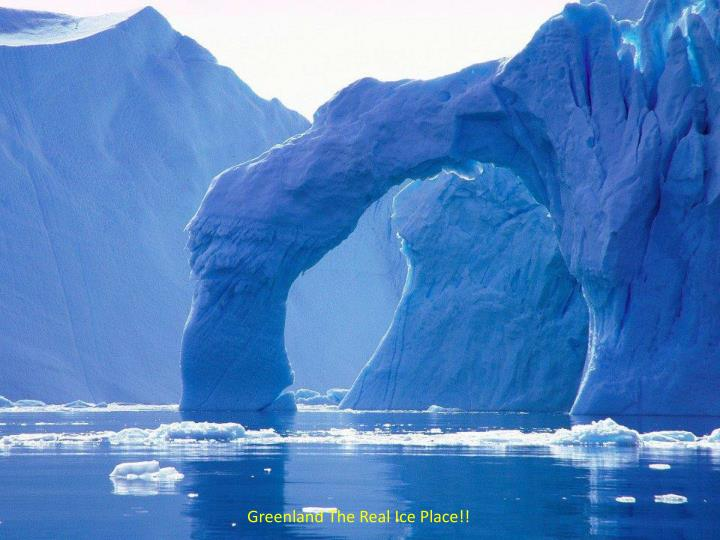 Greenland The Real Ice Place!!