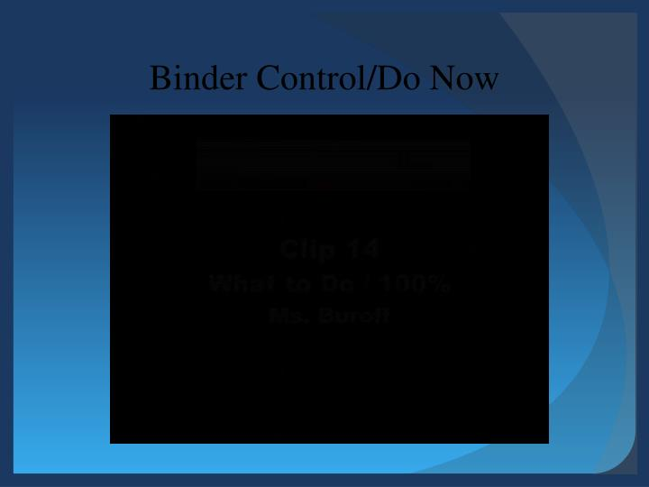 Binder Control/Do Now