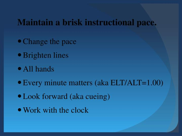 Maintain a brisk instructional pace.