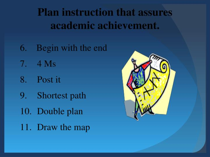 Plan instruction that assures academic achievement.