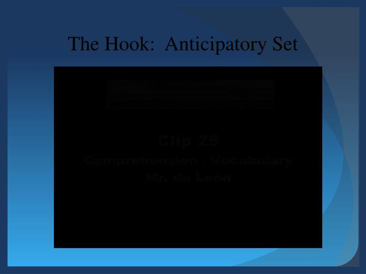 The Hook:  Anticipatory Set