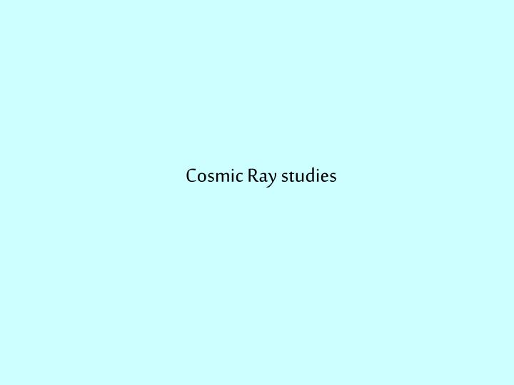 Cosmic Ray studies