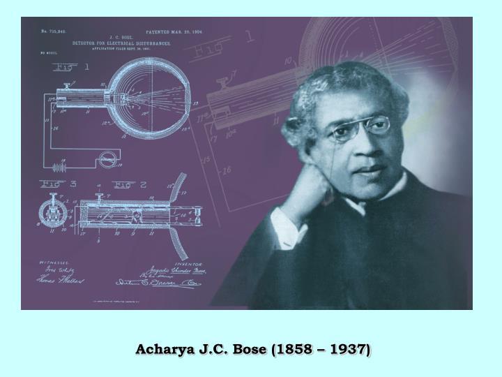 Acharya J.C. Bose (1858 – 1937)
