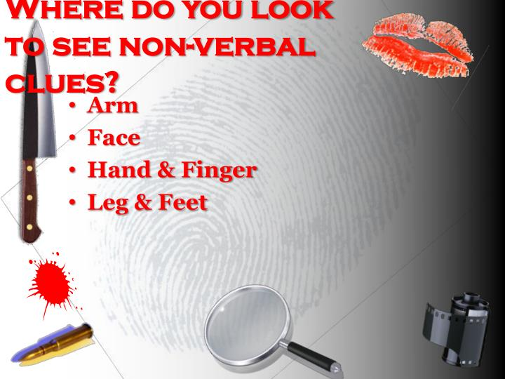 Where do you look to see non-verbal clues?