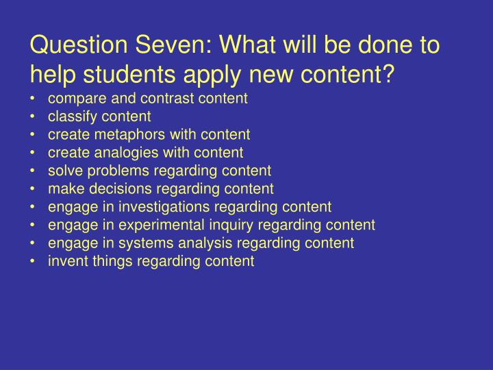 Question Seven: What will be done to help students apply new content?
