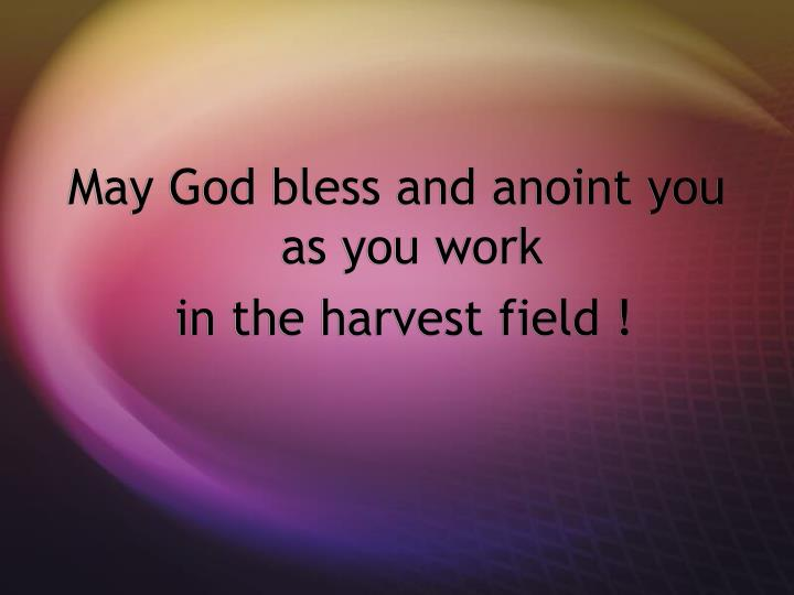 May God bless and anoint you as you work