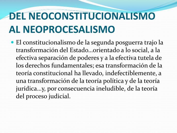 DEL NEOCONSTITUCIONALISMO AL NEOPROCESALISMO