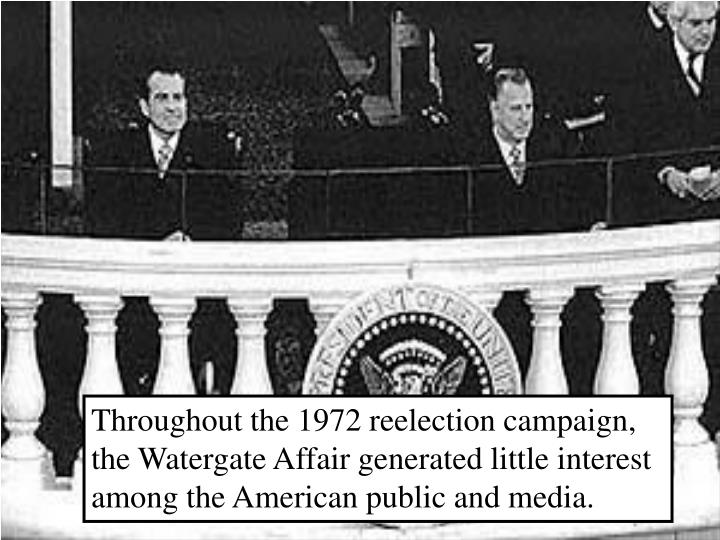 Throughout the 1972 reelection campaign, the Watergate Affair generated little interest among the American public and media.