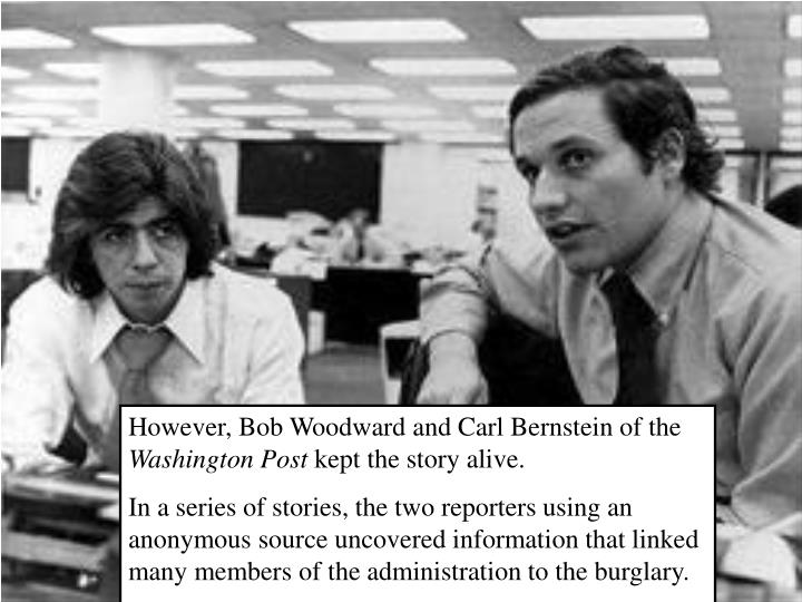 However, Bob Woodward and Carl Bernstein of the