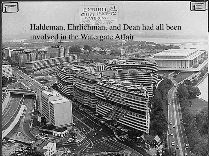 Haldeman, Ehrlichman, and Dean had all been involved in the Watergate Affair.