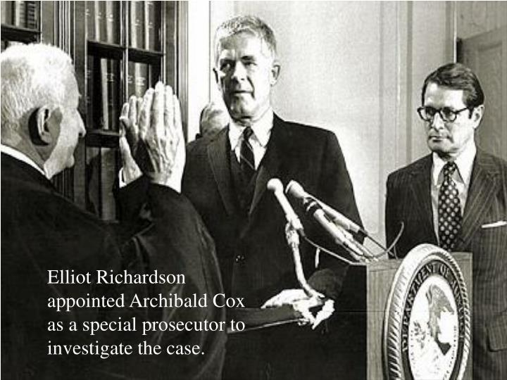 Elliot Richardson appointed Archibald Cox as a special prosecutor to investigate the case.