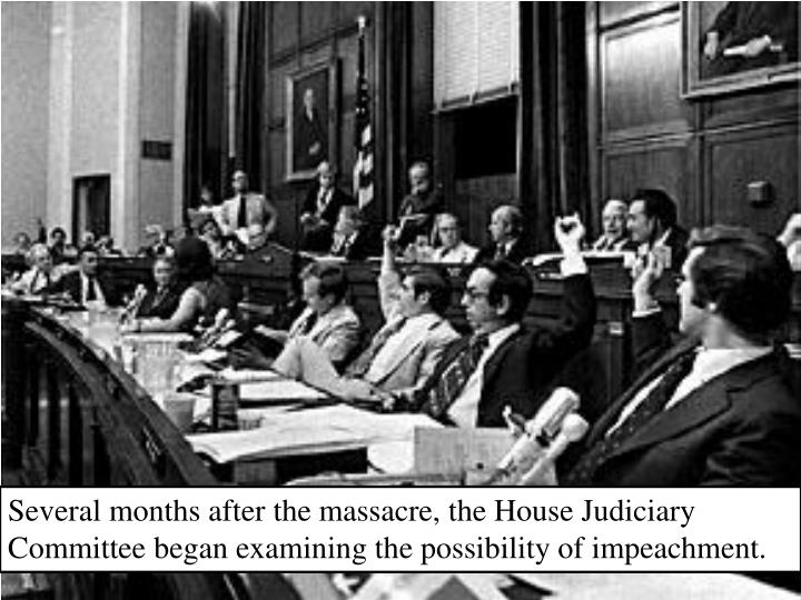 Several months after the massacre, the House Judiciary Committee began examining the possibility of impeachment.