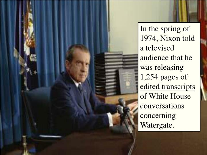 In the spring of 1974, Nixon told a televised audience that he was releasing 1,254 pages of