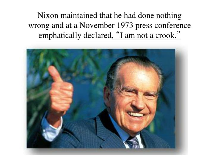 Nixon maintained that he had done nothing wrong and at a November 1973 press conference emphatically declared