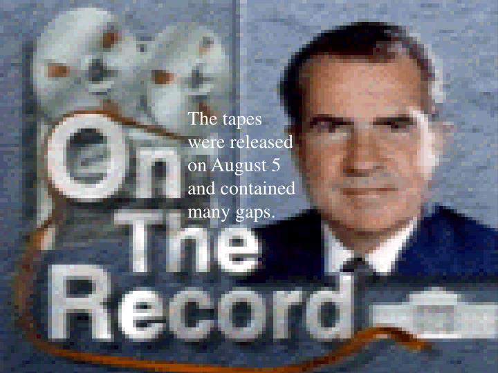 The tapes were released on August 5 and contained many gaps.